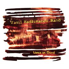 Vasil Hadzimanov Band: Lines in Sand (Moonjune Records 2019) [Grabación]